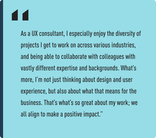 A quote from UX alum Ryan Wu, explaining what he loves most about his job as a UX Consultant at McKinsey