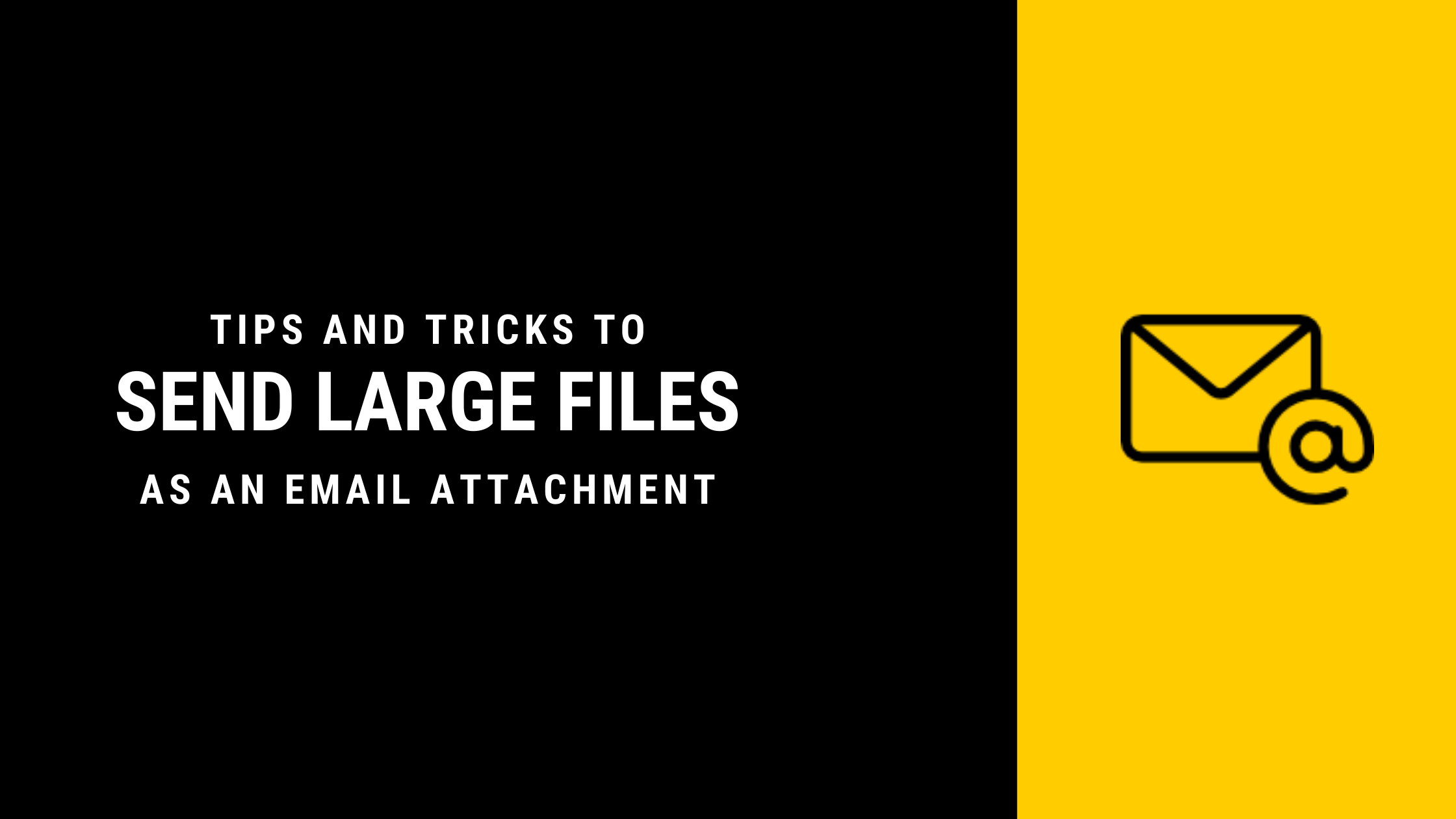 Tips and Tricks for sending large files as email attachment