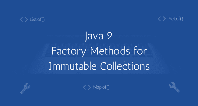 Java 9 Static Factory methods for creating Immutable Collections