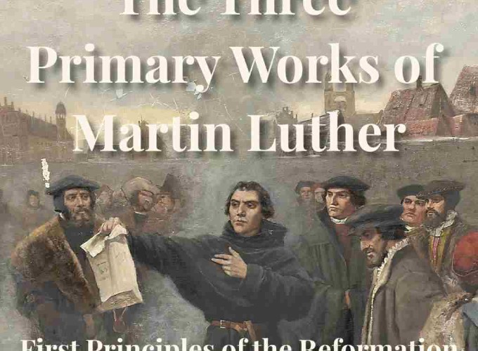 First Principles Of The Reformation Three Primary Works Luther And 95 Theses Lutheran Publication Society 1885 Anglican
