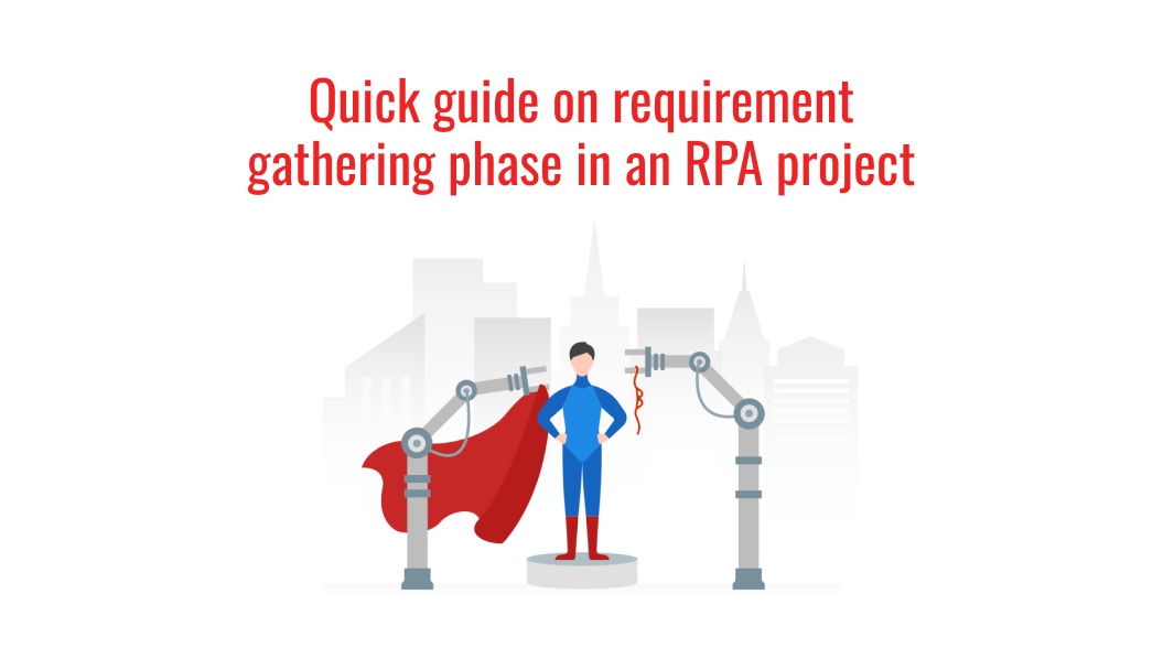 Quick guide on requirement gathering phase in an RPA project