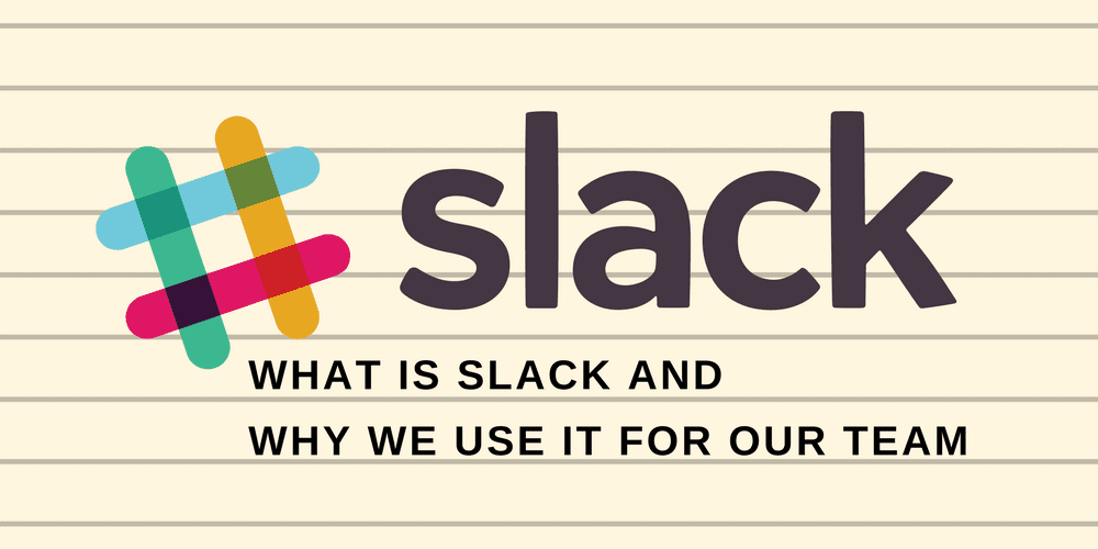 What Slack is and why we use it at our company