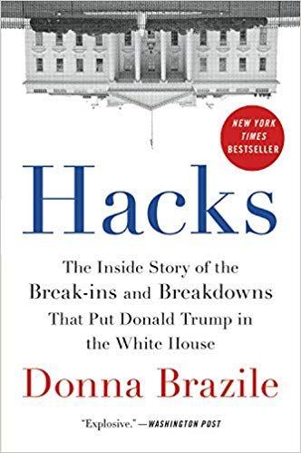 Hacks: The Inside Story of the Break-ins and Breakdowns That Put Donald Trump in the White House Book by Donna Brazile