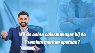 Premium merken: Wil de echte salesmanager bij de Premium merken opstaan?