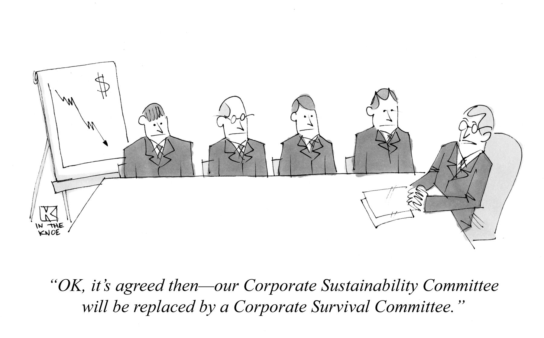 OK, it's agreed then--our Corporate Sustainability Committee will be replaced by a Corporate Survival Committee.