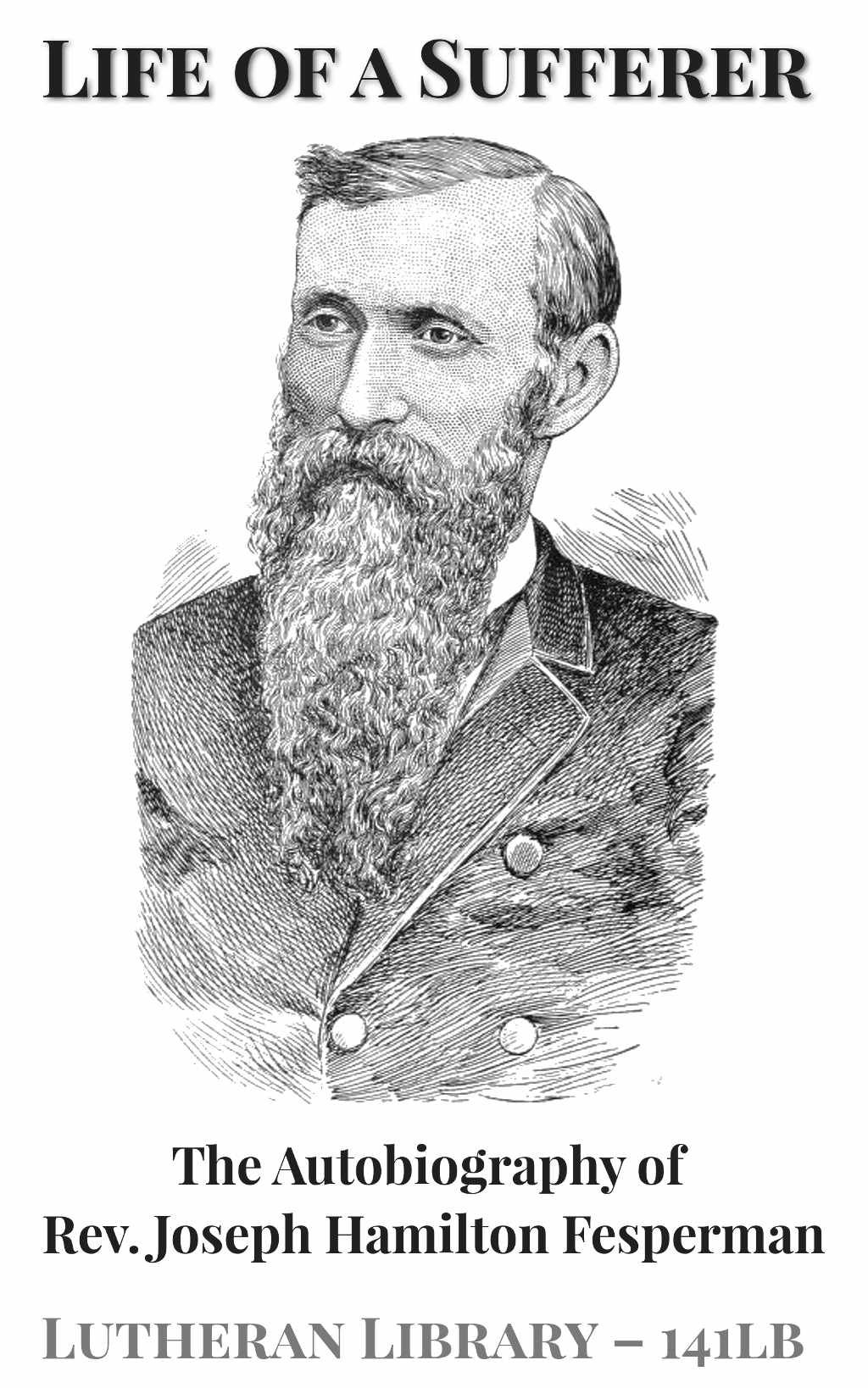 Life of a Sufferer - The Autobiography of Rev. Joseph Hamilton Fesperman