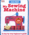 My sewing machine book: a step-by-step beginner's guide by Jane Bull