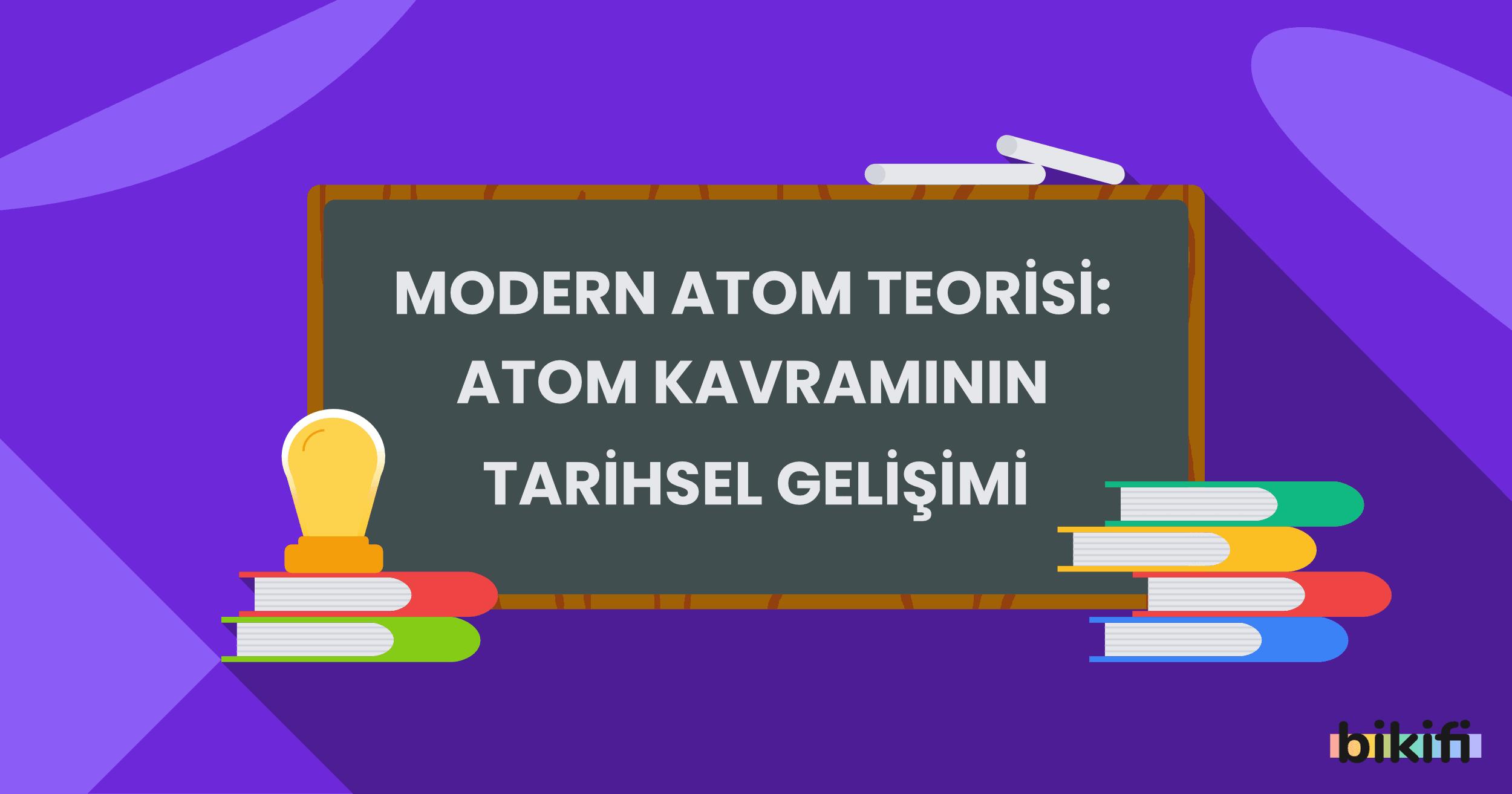 Modern Atom Teorisi: Atom Kavramının Tarihsel Gelişimi