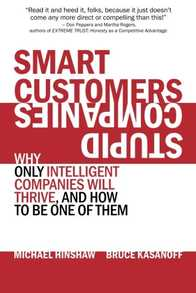 Smart Customers, Stupid Companies: Why Only Intelligent Companies Will Thrive, and How To Be One of Them Cover