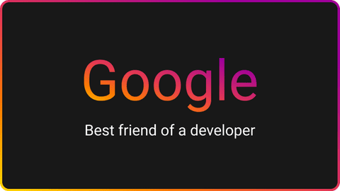 Google is the best friend of every developer