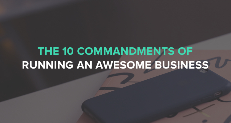 The 10 Commandments of running an awesome Business