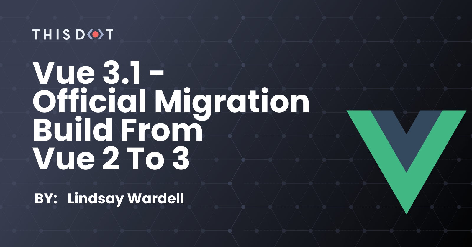 Vue 3.1 - Official Migration Build from Vue 2 to 3