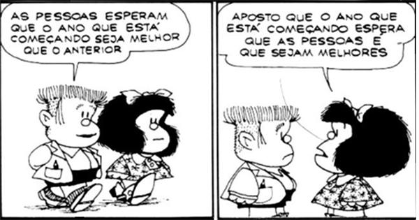 Tirinha da Mafalda: Garoto fala: As pessoas esperam que o ano que está começando seja melhor que o anterior. Mafalda responde: Aposto que o ano que está começando espera que as pessoas é que sejam melhores