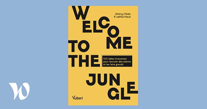 Welcome to the Jungle : 100 idées innovantes pour recruter des talents et les faire grandir