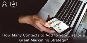 How many Contacts to Add to Your List for a Great Marketing Strategy