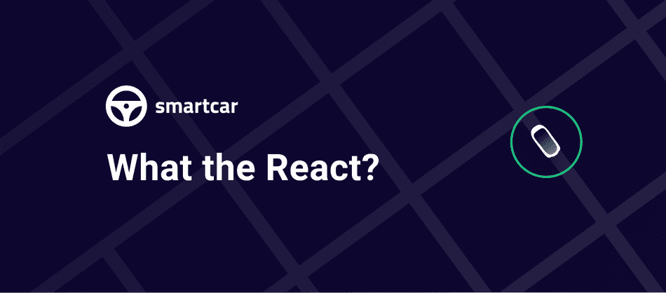 What the React? Your first 30 seconds with Smartcar