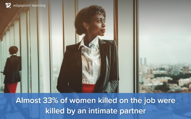 Almost 33% of women killed on the job were killed by an intimate partner