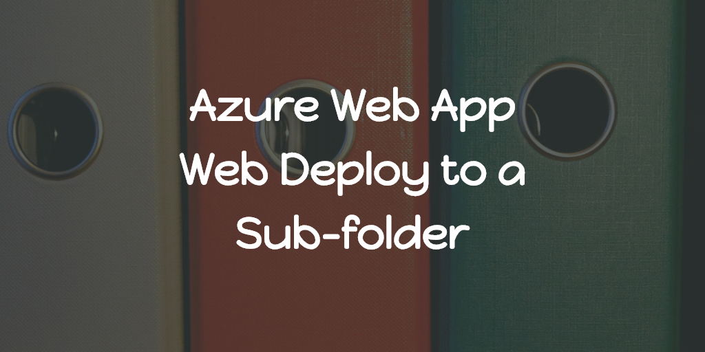 Azure Web App - Web Deploy to a Sub-folder