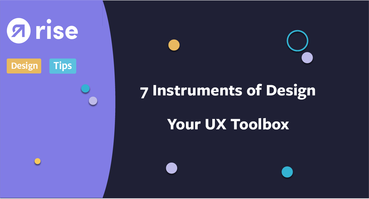 7 Instruments of Design: Your UX Toolbox