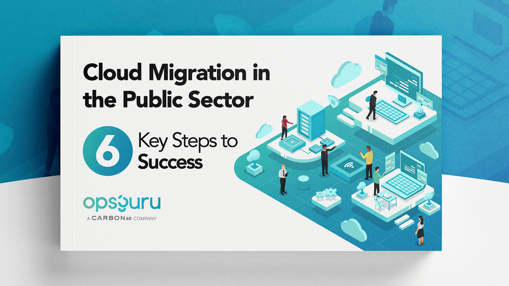 Cloud Migration in the Public Sector: 6 Key Steps to Success