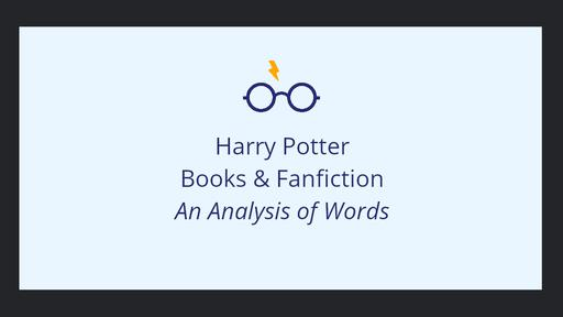 Harry Potter Books & Fanfiction - An Analysis of Words