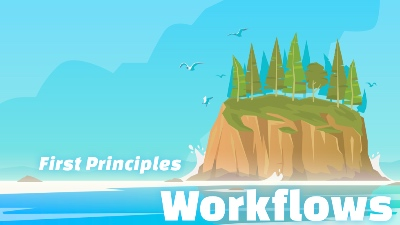 First Principles: Workflows