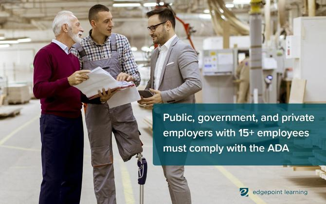 Public, government, and private employers with 15+ employees must comply with the ADA