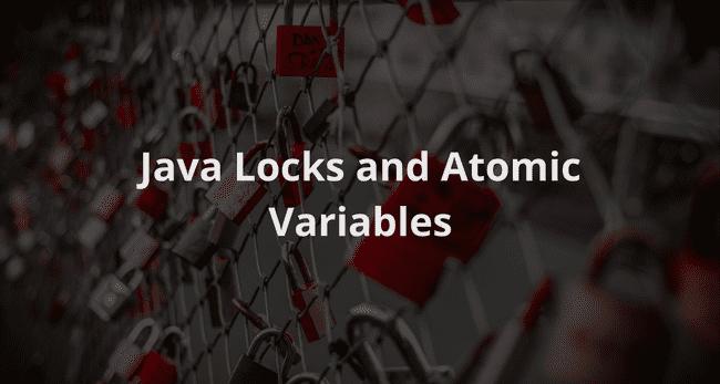 Java Locks and Atomic Variables Tutorial