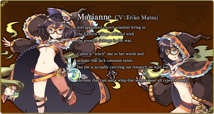"Marianne CV:Eriko A self-declared expert scientist living in the Eastern village which suffered the greatest damage in the war. Called a ""witch"" due to her irrational behavior, she is actually carrying out research on purifying wild soil. A heroine that can use a whip-like weapon and all types of magic."