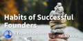 featured image thumbnail for post Habits of Successful Founders and Entrepreneurs