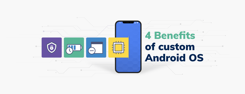 What are the Benefits of a Custom Android OS?
