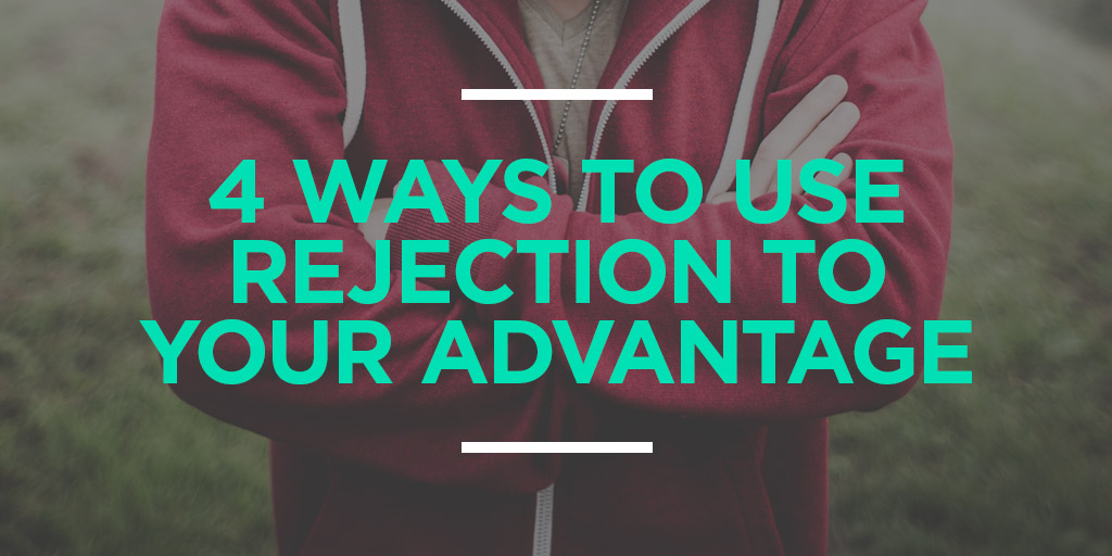 4 Ways to Use Rejection to Your Advantage