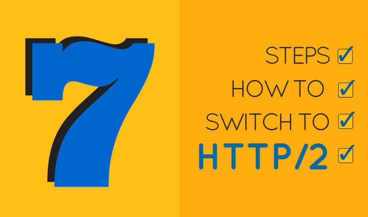 How to Switch to HTTP/2: Your 7 Step Checklist