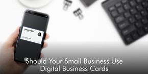 Should Your Small Business Use Digital Business Cards?