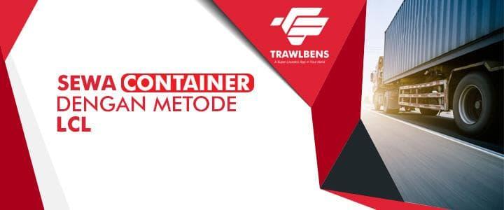 Sewa Container Dengan Metode LCL Lebih Hemat & Mudah