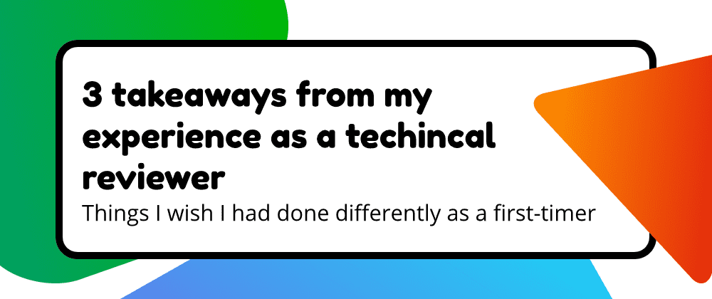 3 takeaways from my experience as a Technical Reviewer