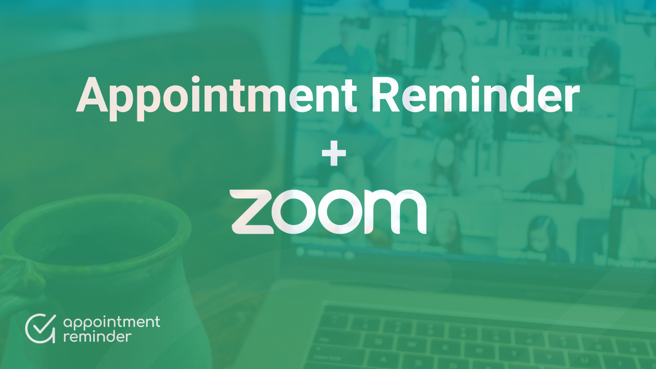 Zoom Meetings + Appointment Reminder.