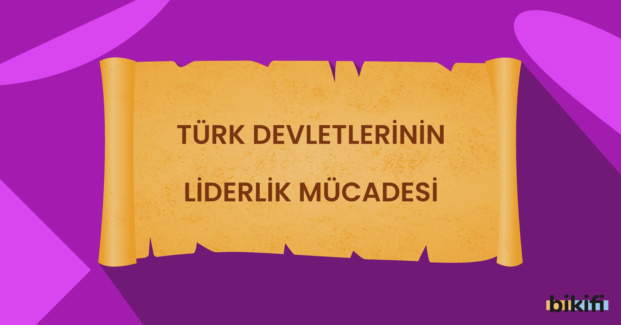 Türk Devletlerinin Liderlik Mücadelesi