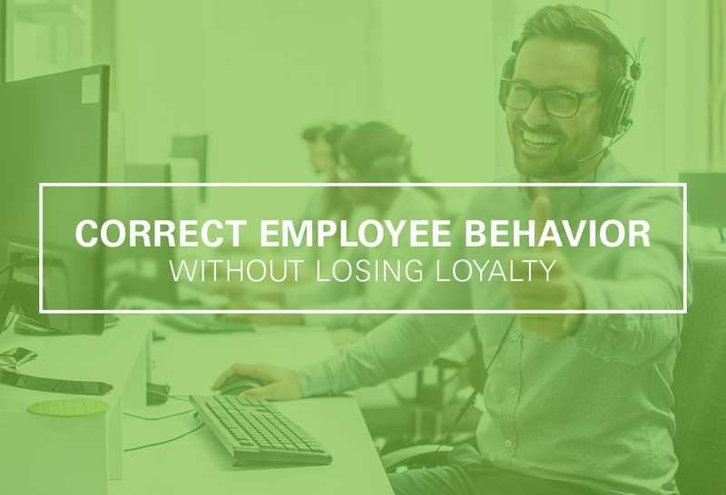 How To Correct Employee Behavior—Without Losing Loyalty