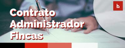 Descubre las partes que ha de tener un contrato de administrador de fincas