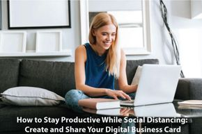 How to Stay Productive While Social Distancing: Create and Share Your Digital Business Card