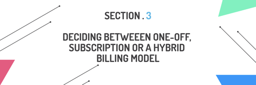 Deciding between one-off, subscription or a hybrid billing model