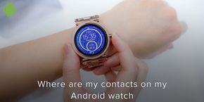 Where Are My Contacts On My Android Watch?