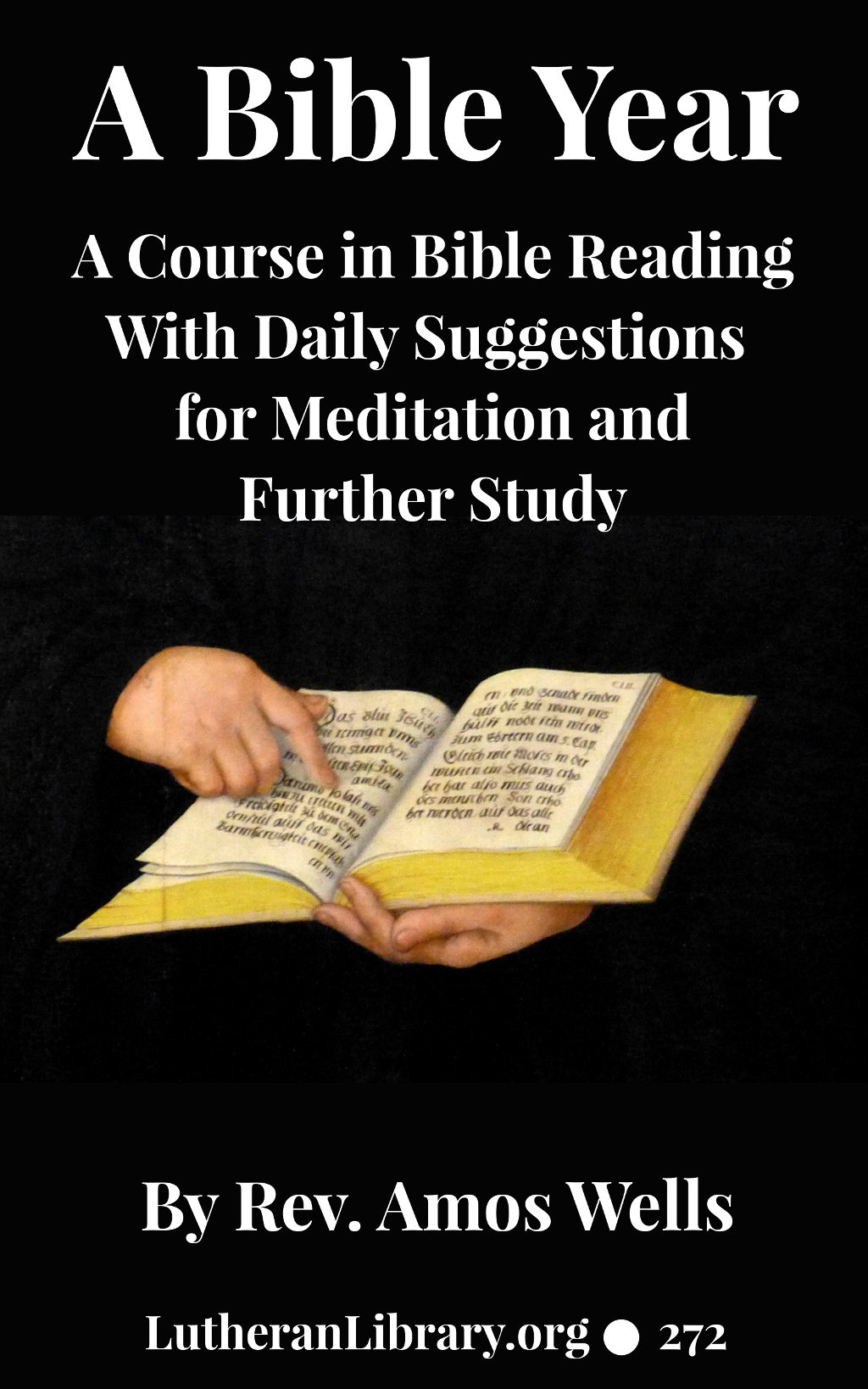 A Bible Year: A Course In Bible-reading, Completing The Entire Bible In One Year; With Daily Suggestions For Meditation And For Further Study by Amos Wells