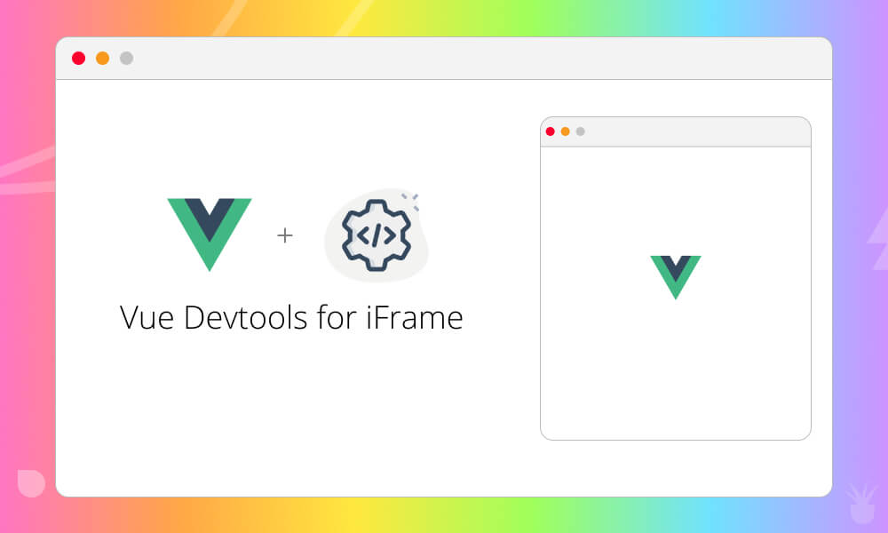 Cover image for Vue Dev Tools For iFrame