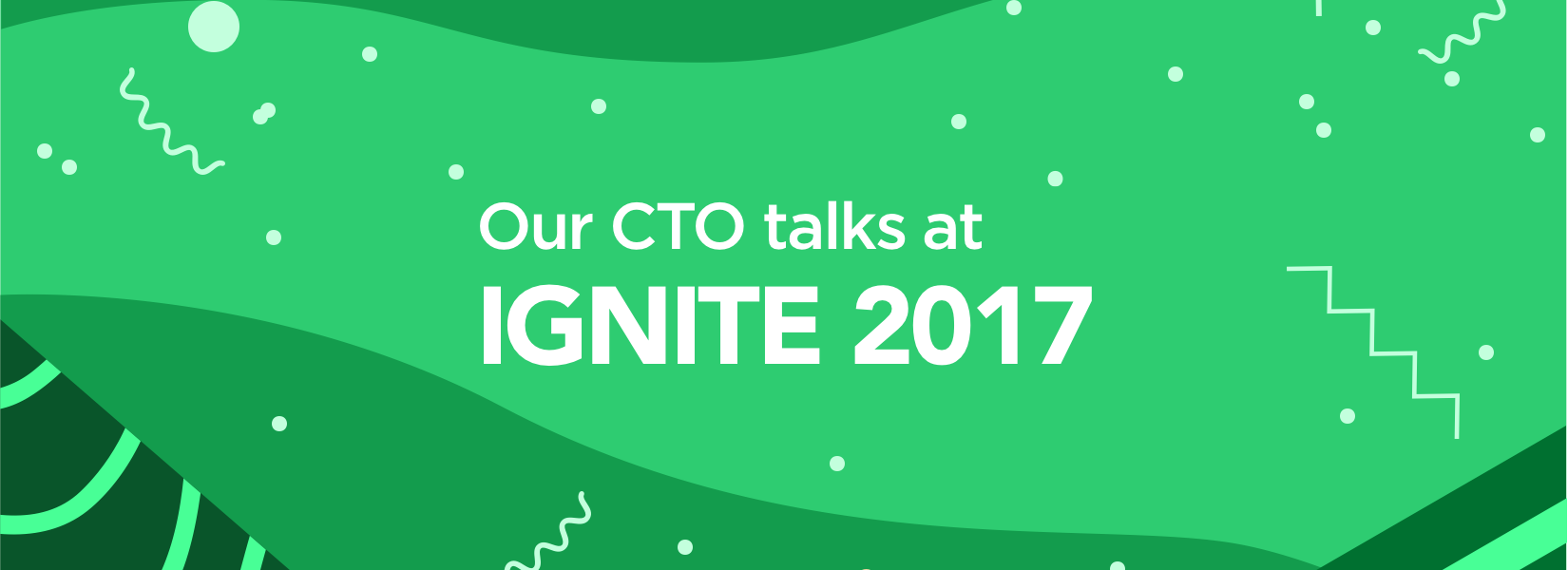 Our CTO talks at Ignite 2017