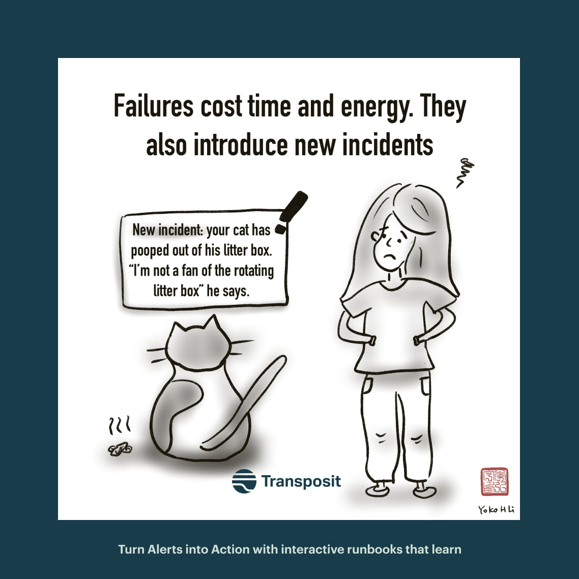 """Failures cost time and energy. They also introduce new incidents. Ticket saying, """"New incident: your cat has pooped out of his litter box. """"I'm not a ran of the rotating litter box"""" he says."""""""