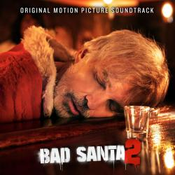 Bad Santa 2 Original Motion Picture Soundtrack