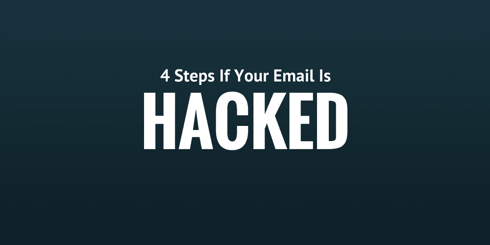 4 Steps To Take If Your Email Account Gets Hacked