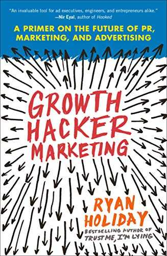 Growth Hacker Marketing: A Primer on the Future of PR, Marketing, and Advertising Cover